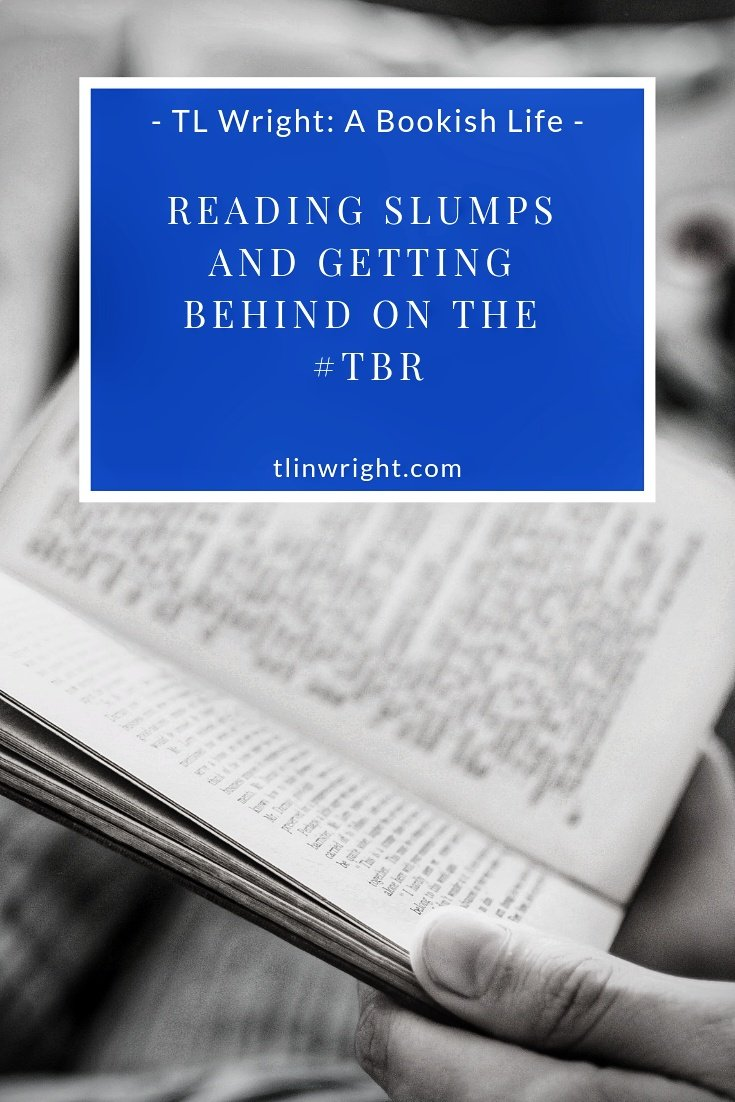 Reading Slumps and Getting Behind on The #TBR | TL Wright | A Bookish Life